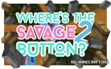 Скачать Where's the Savage Button 2 для Minecraft