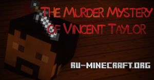 Скачать The Murder Mystery of Vincent Taylor для Minecraft