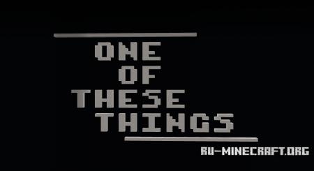 Скачать One of These Things для Minecraft