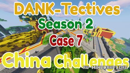 Скачать DANK-Tectives S2 C7: China Challenges для Minecraft