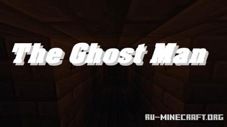 Скачать The Ghost Man для Minecraft