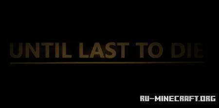Скачать Until Last to Die для Minecraft