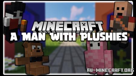 Скачать A Man With Plushies для Minecraft 1.16.5