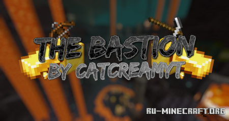 Скачать The Bastion by CATCREAMYT для Minecraft