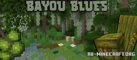Скачать Bayou Blues для Minecraft 1.16.5