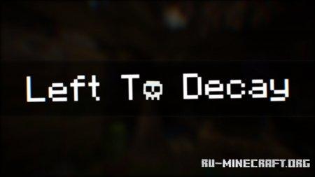 Скачать Left To Decay для Minecraft